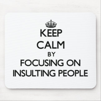 Keep Calm by focusing on Insulting People Mousepad