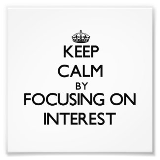 Keep Calm by focusing on Interest Photo Art