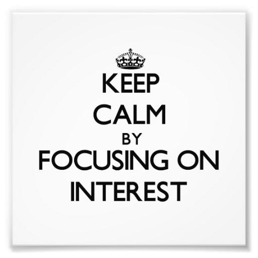 Keep Calm by focusing on Interest Photo Art