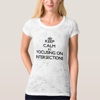 Keep Calm by focusing on Intersections Tshirt