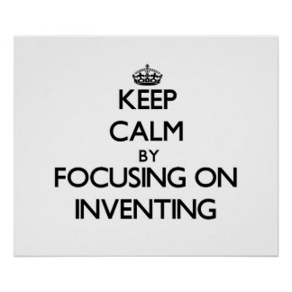 Keep Calm by focusing on Inventing Posters