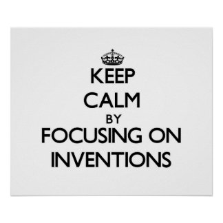 Keep Calm by focusing on Inventions Posters