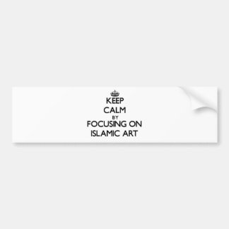 Keep calm by focusing on Islamic Art Bumper Stickers