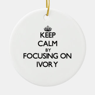 Keep Calm by focusing on Ivory Ornament