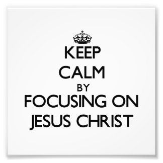 Keep Calm by focusing on Jesus Christ Photo