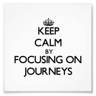 Keep Calm by focusing on Journeys Photo Print