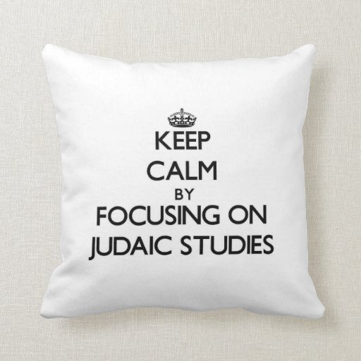Keep calm by focusing on Judaic Studies Pillow