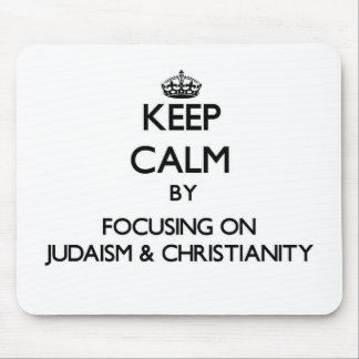 Keep calm by focusing on Judaism & Christianity Mouse Pads