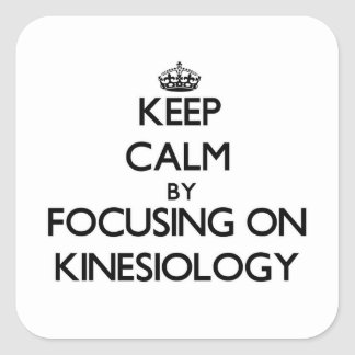 Keep calm by focusing on Kinesiology Square Sticker