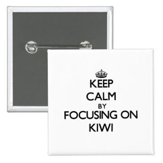Keep Calm by focusing on Kiwi Pinback Button