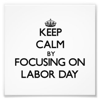 Keep Calm by focusing on Labor Day Photo