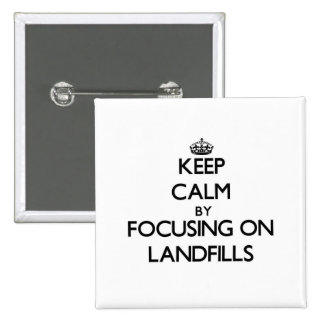 Keep Calm by focusing on Landfills Pin