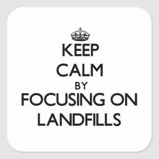 Keep Calm by focusing on Landfills Square Sticker