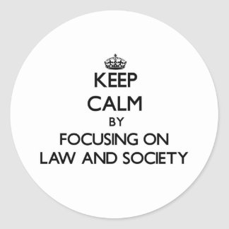 Keep calm by focusing on Law And Society Sticker
