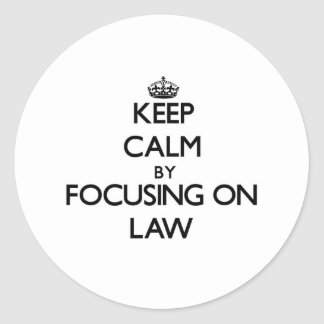 Keep calm by focusing on Law Round Sticker