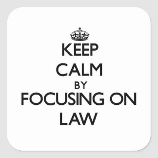 Keep calm by focusing on Law Square Sticker