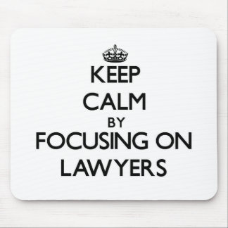 Keep Calm by focusing on Lawyers Mouse Pads