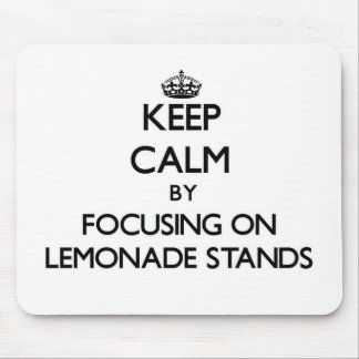 Keep Calm by focusing on Lemonade Stands Mousepads