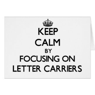 Keep Calm by focusing on Letter Carriers Greeting Card