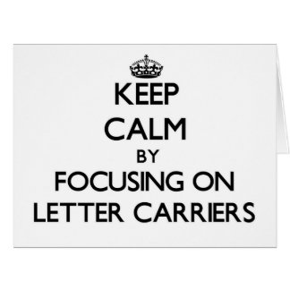 Keep Calm by focusing on Letter Carriers Cards