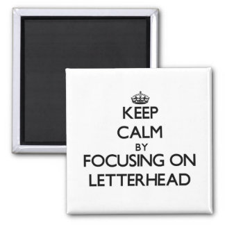 Keep Calm by focusing on Letterhead Fridge Magnets