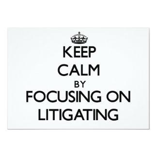 "Keep Calm by focusing on Litigating 5"" X 7"" Invitation Card"