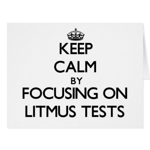 Keep Calm by focusing on Litmus Tests Card