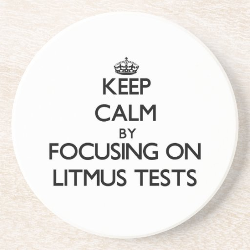 Keep Calm by focusing on Litmus Tests Drink Coasters