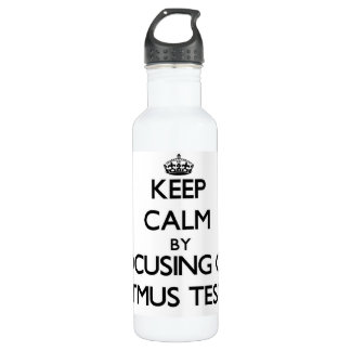 Keep Calm by focusing on Litmus Tests 710 Ml Water Bottle
