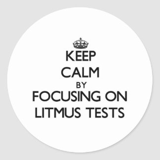 Keep Calm by focusing on Litmus Tests Round Stickers