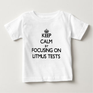 Keep Calm by focusing on Litmus Tests Tee Shirts