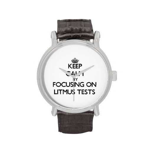 Keep Calm by focusing on Litmus Tests Watch