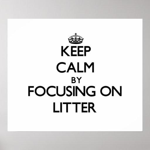 Keep Calm by focusing on Litter Print