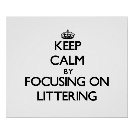Keep Calm by focusing on Littering Poster