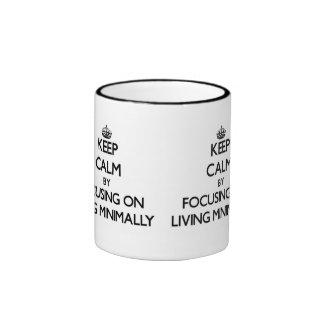Keep Calm by focusing on Living Minimally Ringer Mug