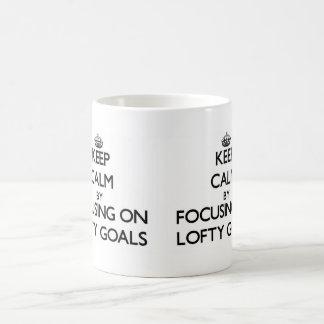 Keep Calm by focusing on Lofty Goals Mugs