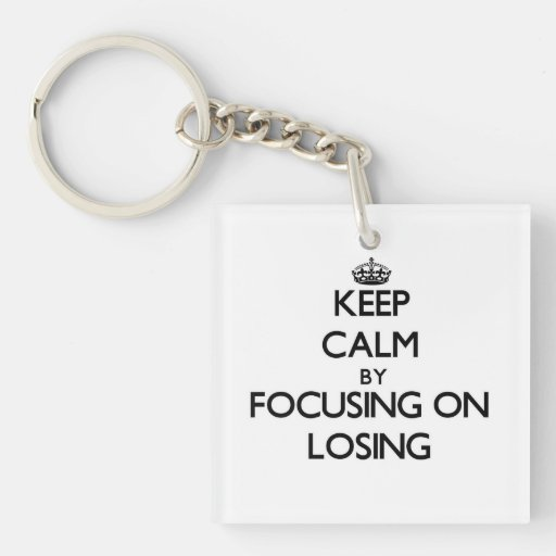 Keep Calm by focusing on Losing Keychains