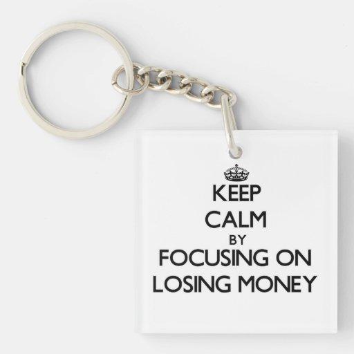 Keep Calm by focusing on Losing Money Acrylic Key Chains