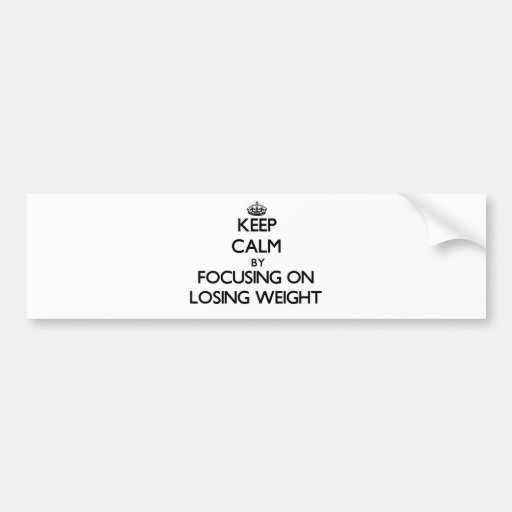 Keep Calm by focusing on Losing Weight Bumper Stickers