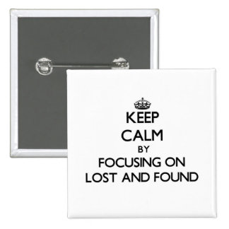 Keep Calm by focusing on Lost And Found Pinback Button