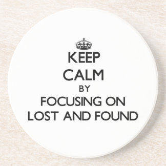 Keep Calm by focusing on Lost And Found Beverage Coaster