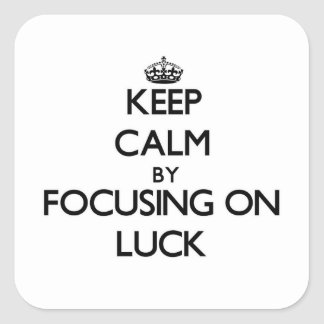 Keep Calm by focusing on Luck Square Sticker