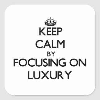 Keep Calm by focusing on Luxury Square Sticker