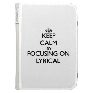 Keep Calm by focusing on Lyrical Kindle Cases