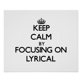 Keep Calm by focusing on Lyrical Posters