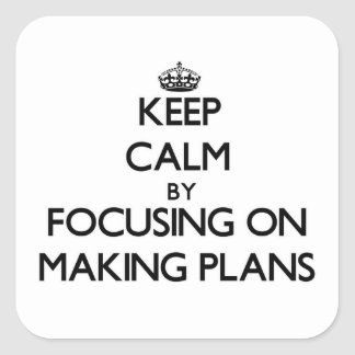 Keep Calm by focusing on Making Plans Square Stickers