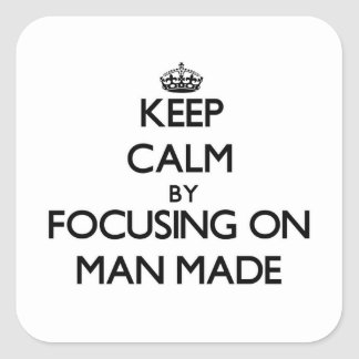 Keep Calm by focusing on Man Made Square Stickers