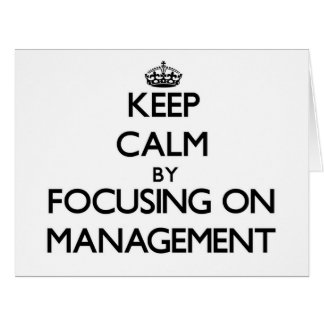 Keep calm by focusing on Management Greeting Cards