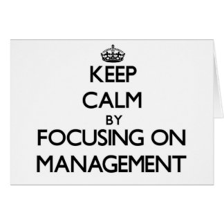 Keep calm by focusing on Management Greeting Card
