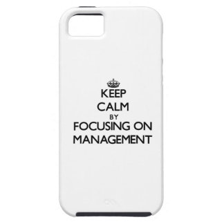 Keep calm by focusing on Management iPhone 5/5S Cases